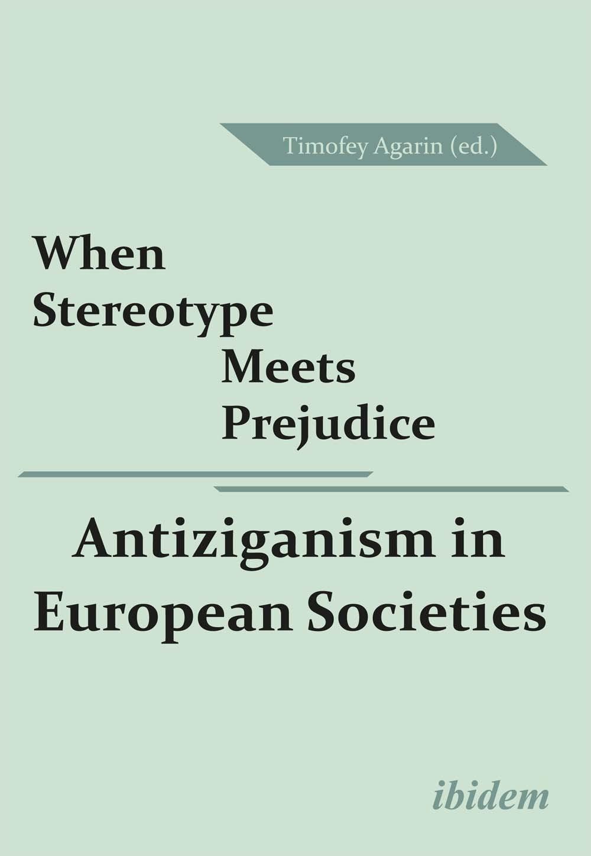 When Stereotype Meets Prejudice: Antiziganism in European Societies