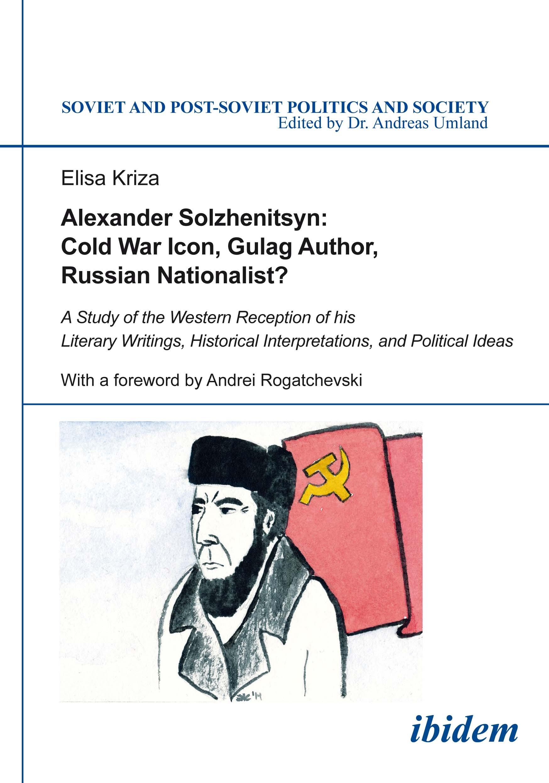 Alexander Solzhenitsyn: Cold War Icon, Gulag Author, Russian Nationalist?
