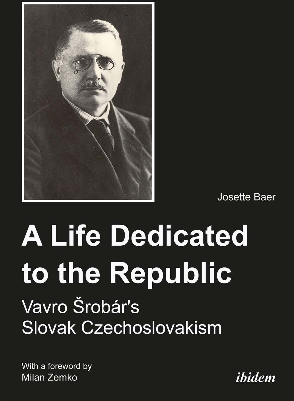A Life Dedicated to the Republic: Vavro Srobár's Slovak Czechoslovakism