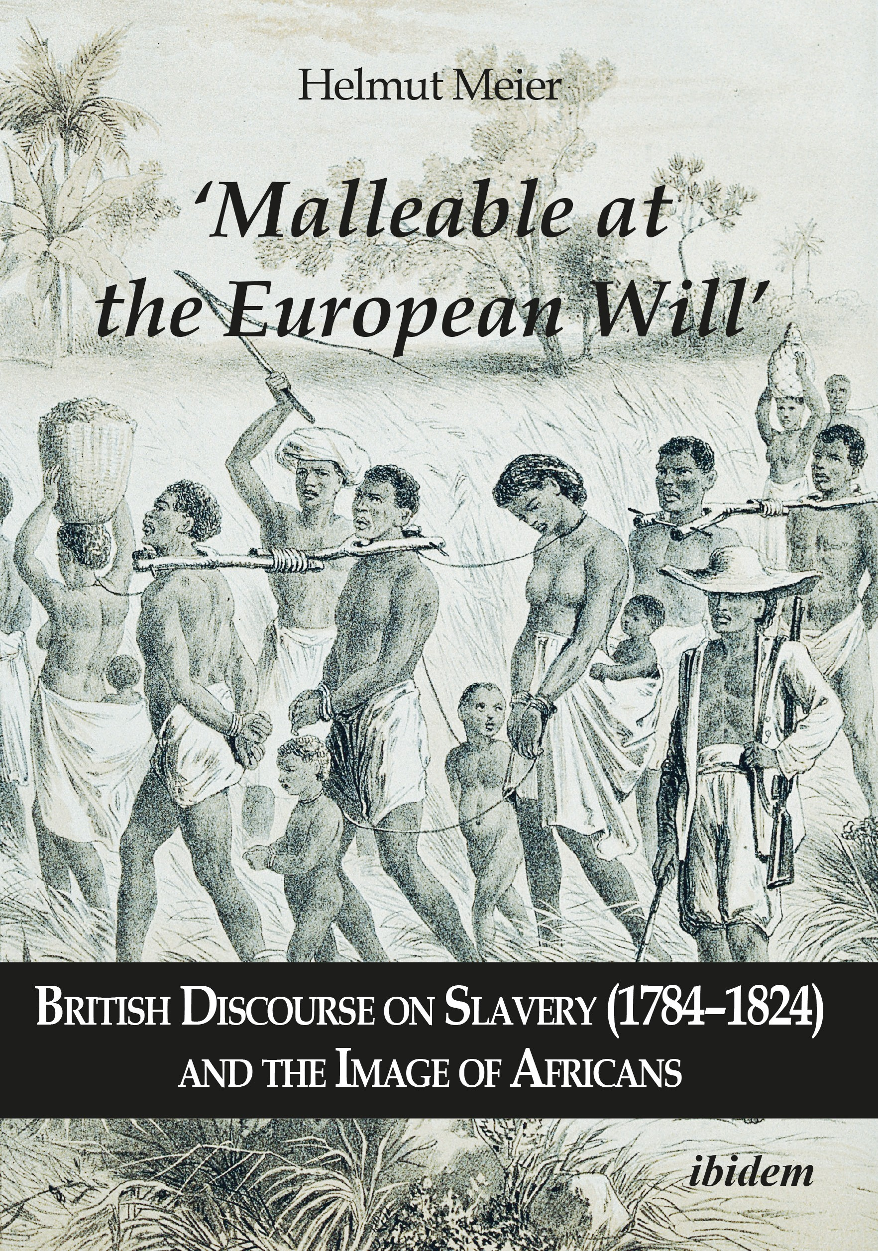 'Malleable at the European Will': British Discourse on Slavery (1784–1824) and the Image of Africans