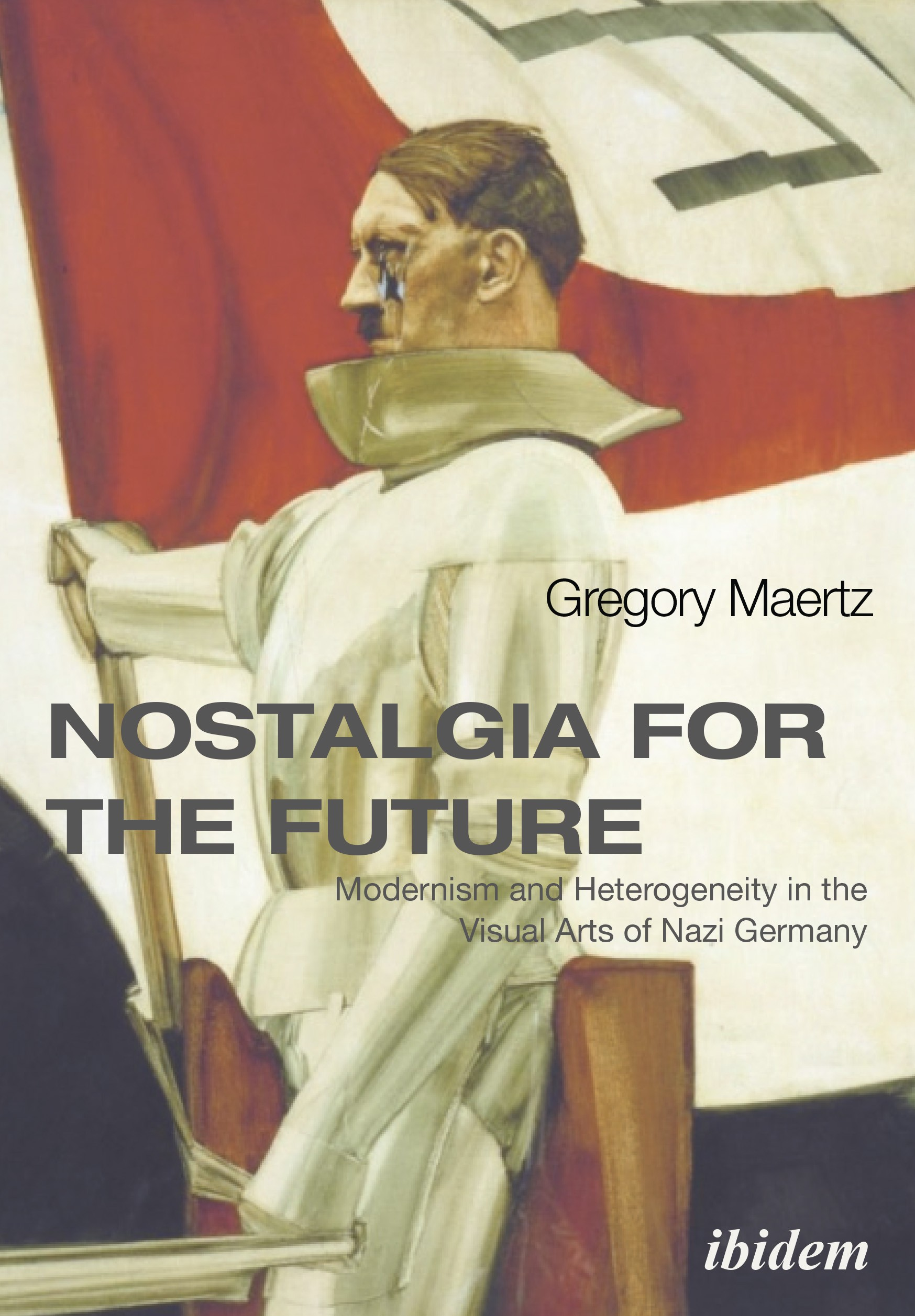 Nostalgia for the Future: Modernism and Heterogeneity in the Visual Arts of Nazi Germany