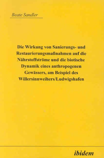 Die Wirkung von Sanierungs- und Restaurierungsmassnahmen auf die Nährstoffströme und die biotische Dynamik eines anthropogenen Gewässers, am Beispiel des Willersinnweihers/ Ludwigshafen