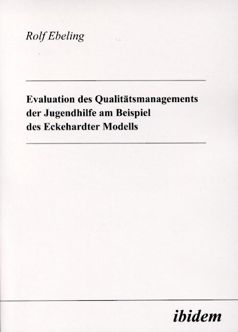 Evaluation des Qualitätsmanagements der Jugendhilfe am Beispiel des Eckehardter Modells