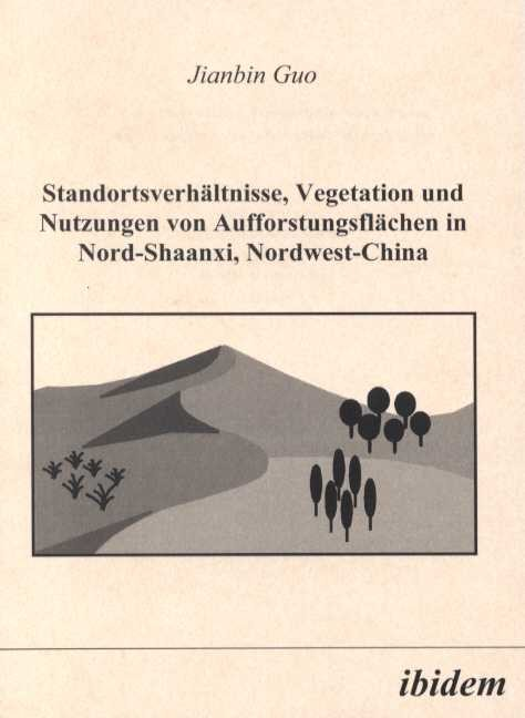 Standortsverhältnisse, Vegetation und Nutzungen von Aufforstungsflächen in Nord-Shaanxi, Nordwest-China
