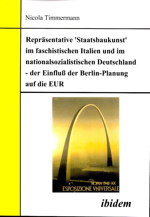 Repräsentative 'Staatsbaukunst' im faschistischen Italien und im nationalsozialistischen Deutschland - der Einfluss der Berlin-Planung auf die EUR