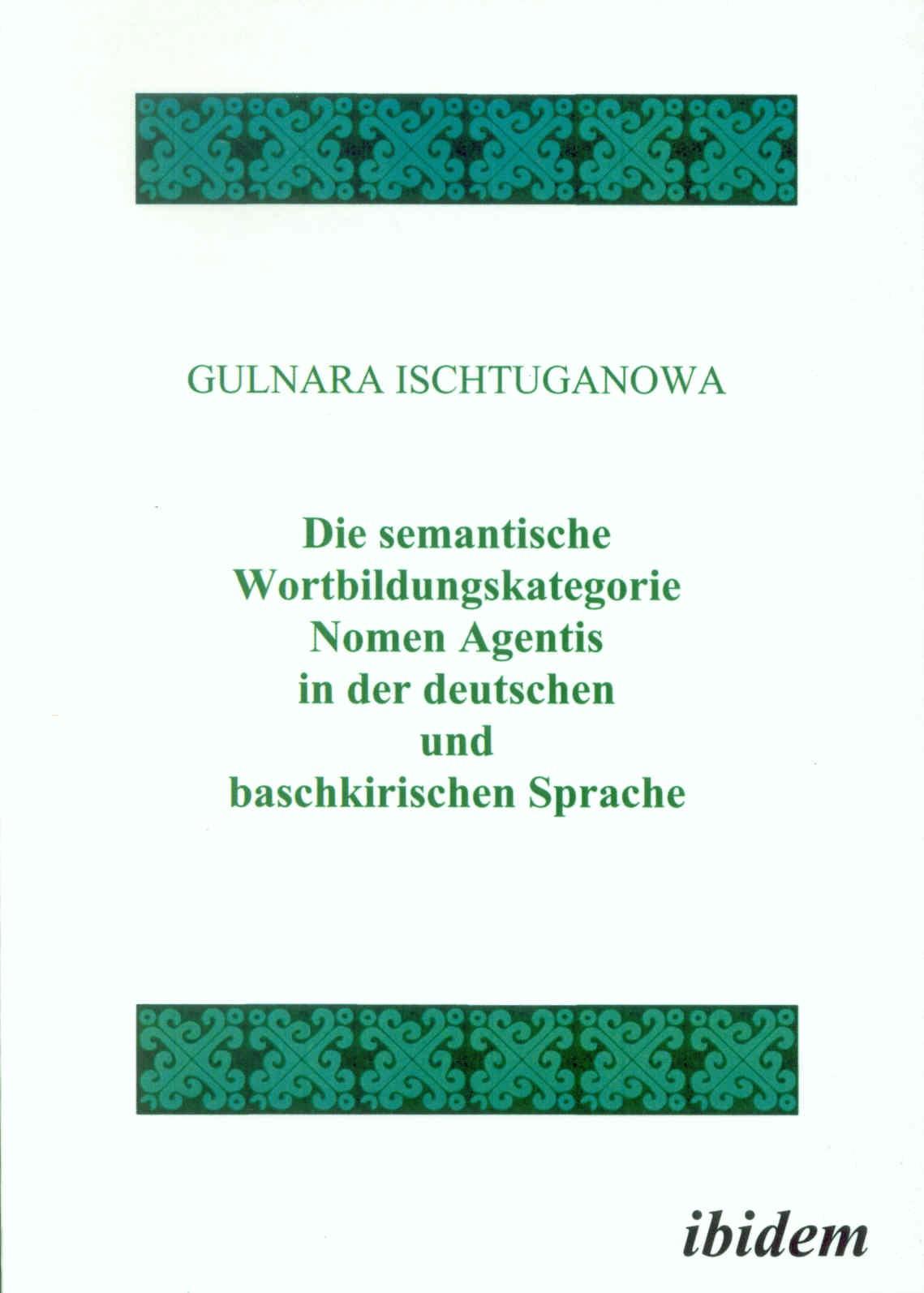 Die semantische Wortbildungskategorie Nomen Agentis in der deutschen und baschkirischen Sprache
