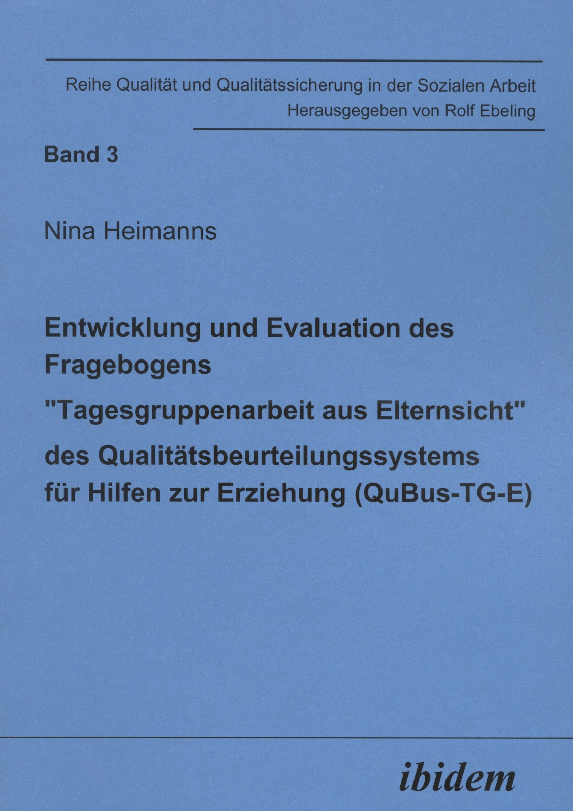 """Entwicklung und Evaluation des Fragebogens """"Tagesgruppenarbeit aus Elternsicht"""" des Qualitätsbeurteilungssystems für Hilfen zur Erziehung (QuBus-TG-E)"""