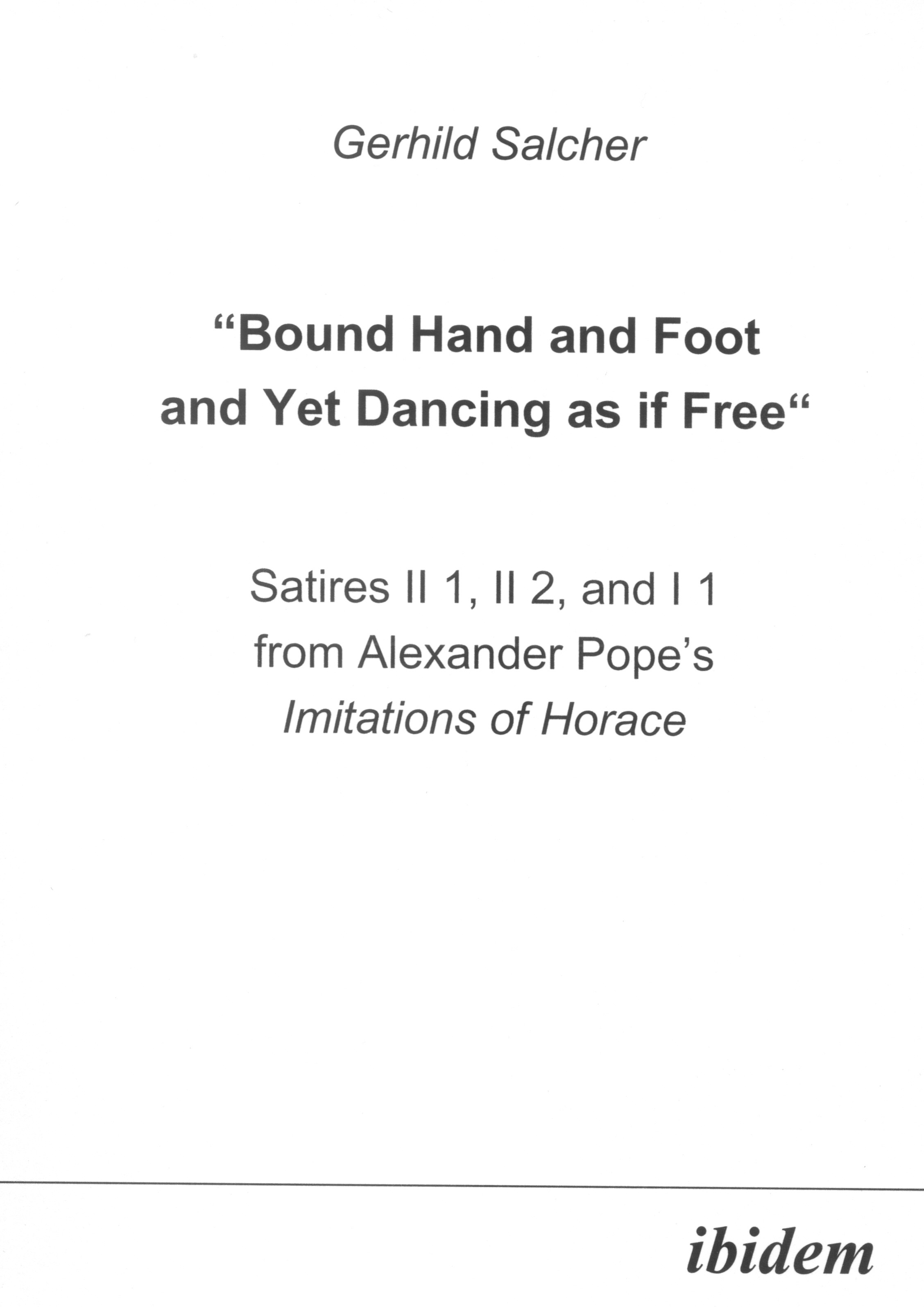 """Bound Hand and Foot and yet Dancing as if Free"" Satires II 1, II 2, and I 2 from Alexander Pope's Imitations of Horace"