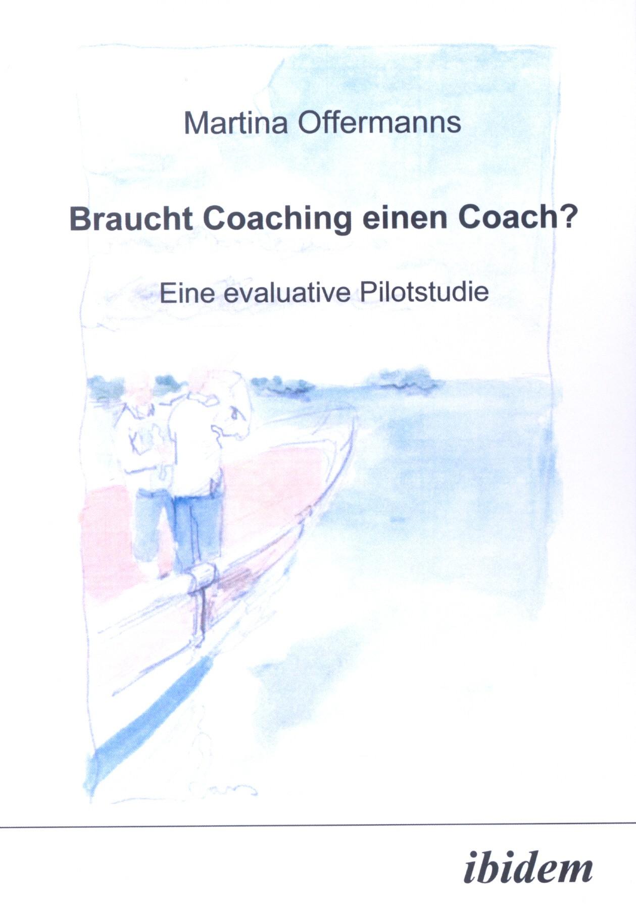 Braucht Coaching einen Coach? Eine evaluative Pilotstudie
