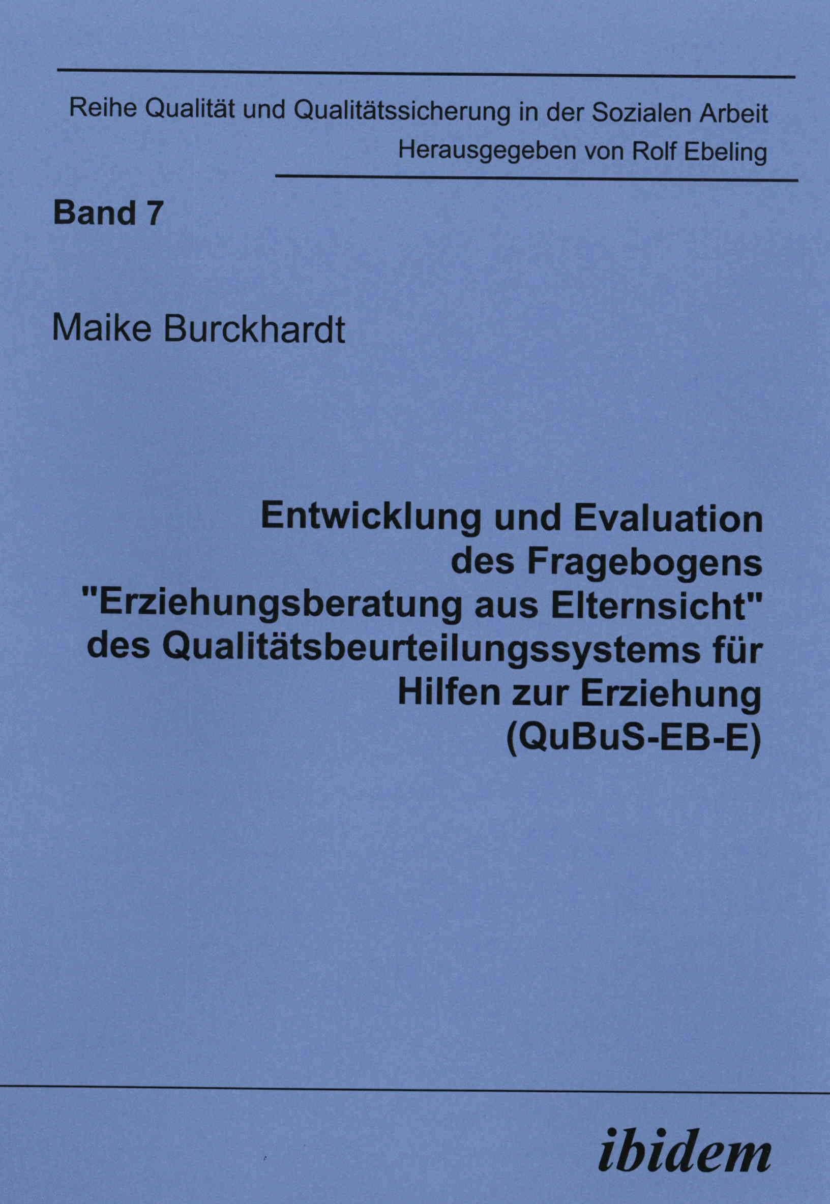 """Entwicklung und Evaluation des Fragebogens """"Erziehungsberatung aus Elternsicht"""" des Qualitätsbeurteilungssystems für Hilfen zur Erziehung (QuBuS-EB-E)"""