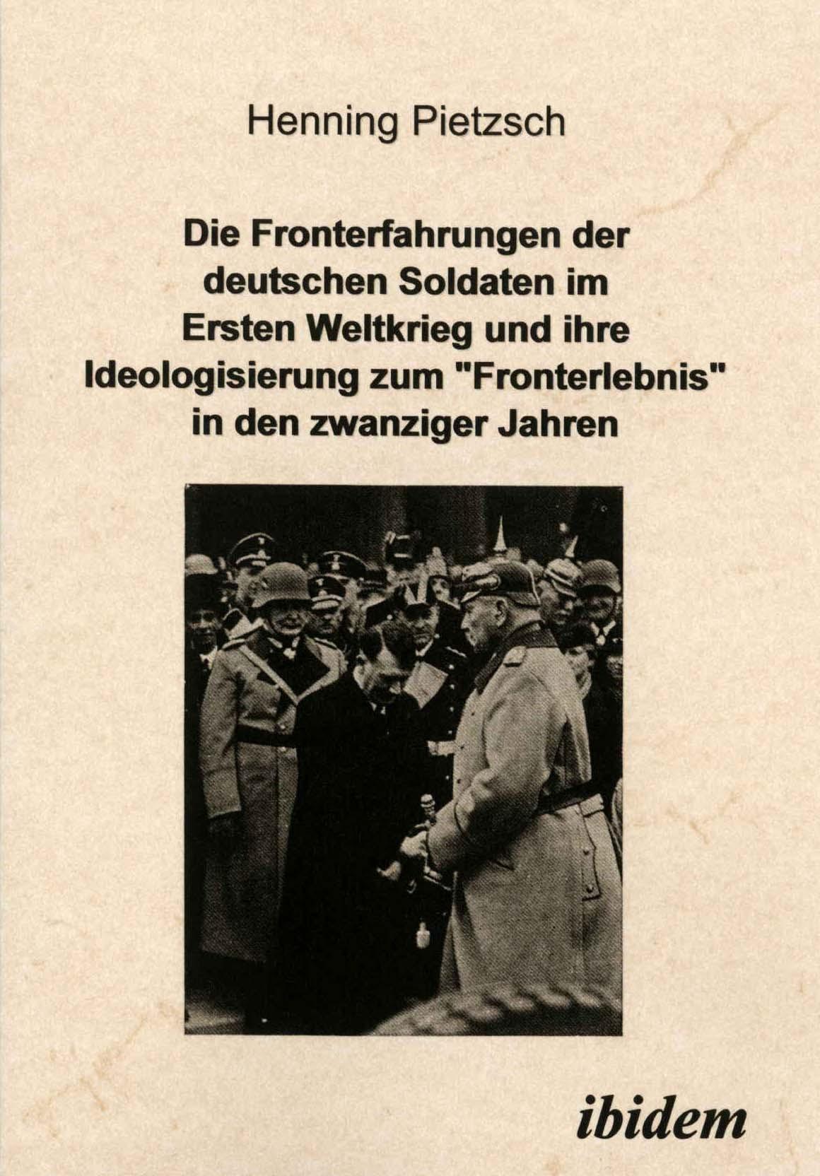 """Die Fronterfahrungen der deutschen Soldaten im Ersten Weltkrieg und ihre Ideologisierung zum """"Fronterlebnis"""" in den zwanziger Jahren"""
