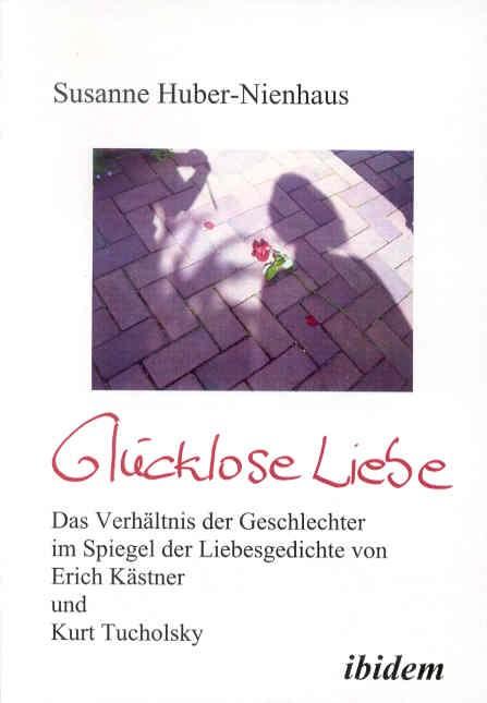 Glücklose Liebe. Das Verhältnis der Geschlechter im Spiegel der Liebesgedichte von Erich Kästner und Kurt Tucholsky