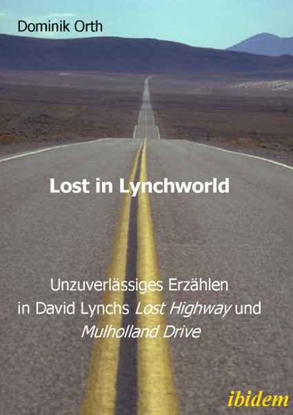 "Lost in Lynchworld – Unzuverlässiges Erzählen in David Lynchs ""Lost Highway"" und ""Mulholland Drive"""