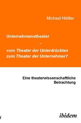 Unternehmenstheater - vom Theater der Unterdrückten zum Theater der Unternehmer?