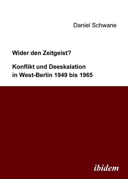 Wider den Zeitgeist? Konflikt und Deeskalation in West-Berlin 1949 bis 1965