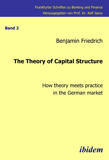The Theory of Capital Structure - How theory meets practice in the German market