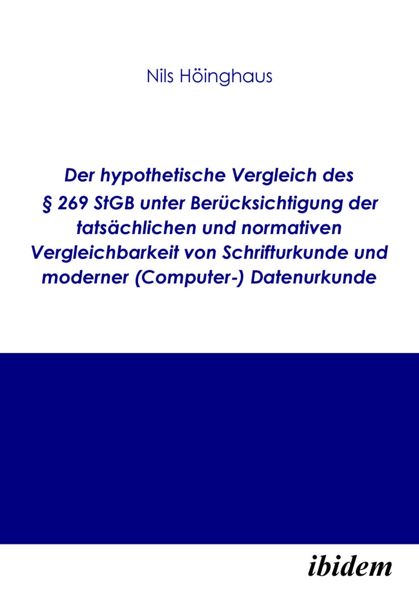 Der hypothetische Vergleich des § 269 StGB unter Berücksichtigung der tatsächlichen und normativen Vergleichbarkeit von Schrifturkunde und moderner (Computer-) Datenurkunde