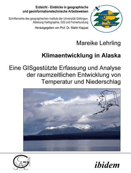 Klimaentwicklung in Alaska - eine GISgestützte Erfassung und Analyse der raumzeitlichen Entwicklung von Temperatur und Niederschlag