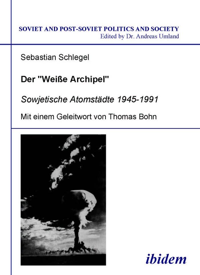 """Der """"Weisse Archipel"""" - Sowjetische Atomstädte 1945-1991"""