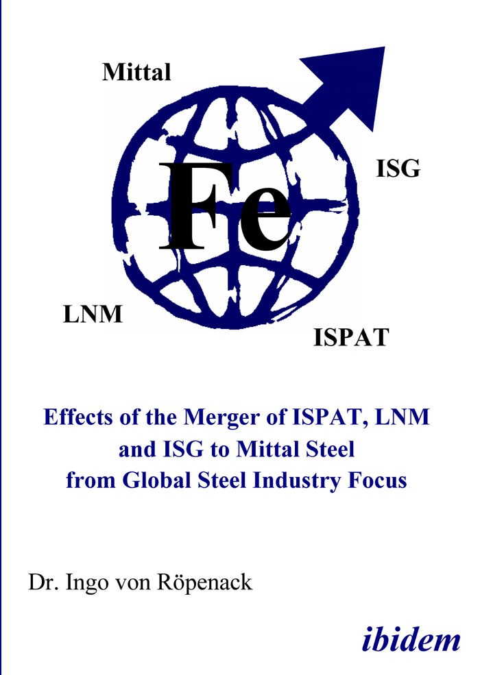 Effects of the Merger of ISPAT, LNM and ISG to Mittal Steel from Global Steel Industry Focus