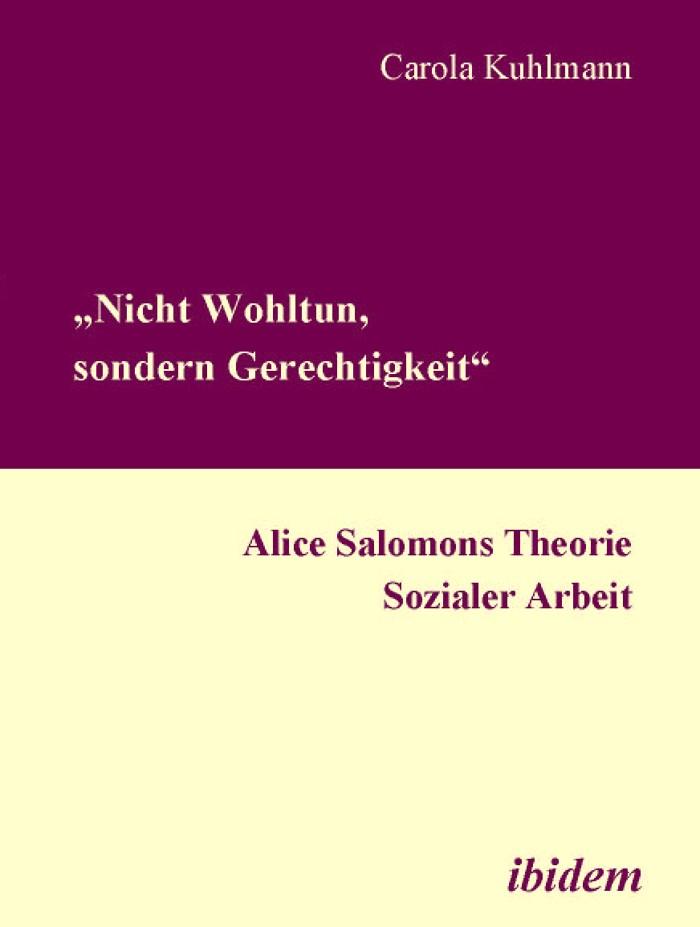 """""""Nicht Wohltun, sondern Gerechtigkeit"""". Alice Salomons Theorie Sozialer Arbeit"""
