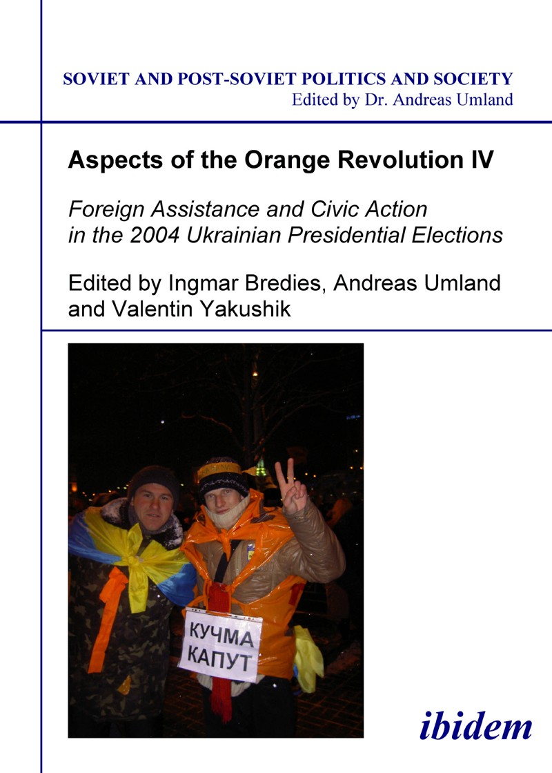 Aspects of the Orange Revolution IV. Foreign Assistance and Civic Action in the 2004 Ukrainian Presidential Elections
