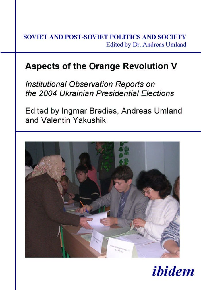 Aspects of the Orange Revolution V. Institutional Observation Reports on the 2004 Ukrainian Presidential Elections