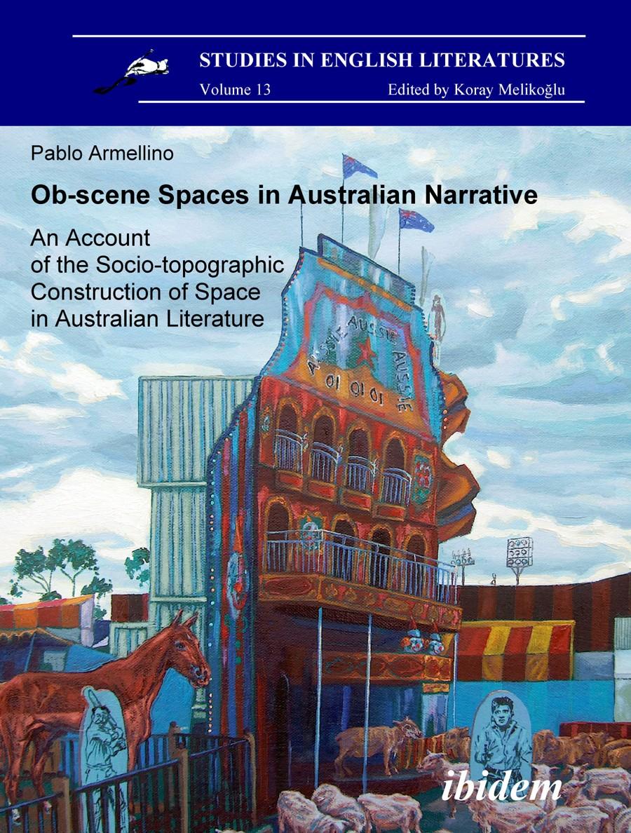 Ob-scene Spaces in Australian Narrative. An Account of the Socio-topographic Construction of Space in Australian Literature
