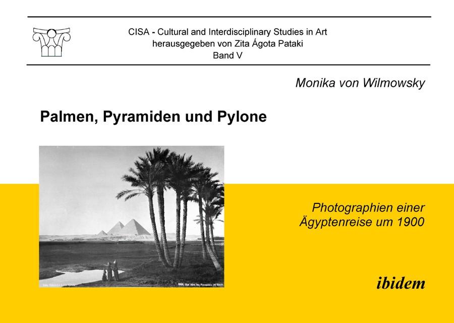 Palmen, Pyramiden und Pylone. Photographien einer Ägyptenreise um 1900