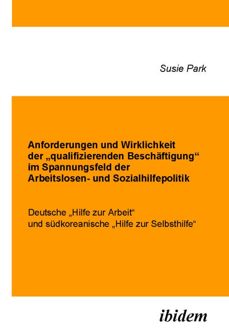 """Anforderungen und Wirklichkeit der """"qualifizierenden Beschäftigung"""" im Spannungsfeld der Arbeitslosen- und Sozialhilfepolitik"""