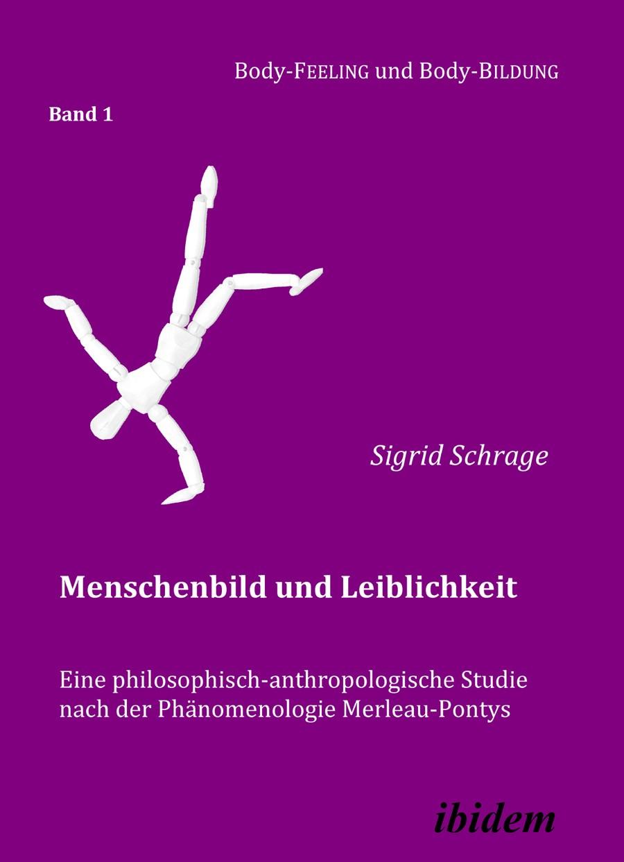 Menschenbild und Leiblichkeit. Eine philosophisch-anthropologische Studie nach der Phänomenologie Merleau-Pontys