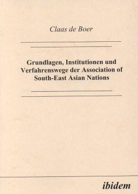 Grundlagen, Institutionen und Verfahrenswege der Association of South-East Asian Nations
