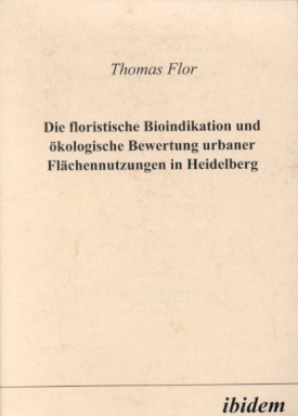 Die floristische Bioindikation und ökologische Bewertung urbaner Flächennutzungen in Heidelberg