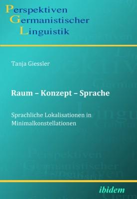 Raum – Konzept – Sprache. Sprachliche Lokalisationen in Minimalkonstellationen