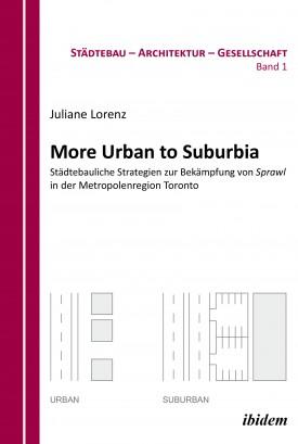 More Urban to Suburbia. Städtebauliche Strategien zur Bekämpfung von Sprawl in der Metropolenregion Toronto