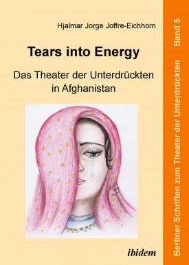 Tears into Energy - Das Theater der Unterdrückten in Afghanistan