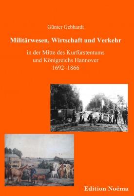 Militärwesen, Verkehr und Wirtschaft in der Mitte des Kurfürstentums und Königreichs Hannover 1692-1866