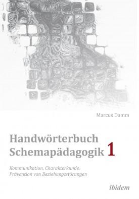 Handwörterbuch Schemapädagogik 1: Kommunikation, Charakterkunde, Prävention von Beziehungsstörungen