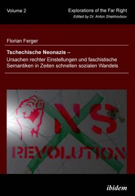 Tschechische Neonazis - Ursachen rechter Einstellungen und faschistische Semantiken in Zeiten schnellen sozialen Wandels