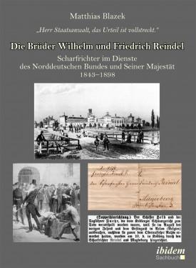 """""""Herr Staatsanwalt, das Urteil ist vollstreckt."""" Die Brüder Wilhelm und Friedrich Reindel"""
