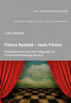 """""""The world is a stage, the stage is a world of entertainment"""". Fiktive Realität – reale Fiktion. Realitätsebenen und ihre Integration im Hollywood-Backstage-Musical"""