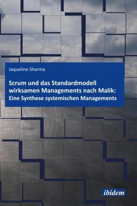Scrum und das Standardmodell wirksamen Managements nach Malik: Eine Synthese systemischen Managements