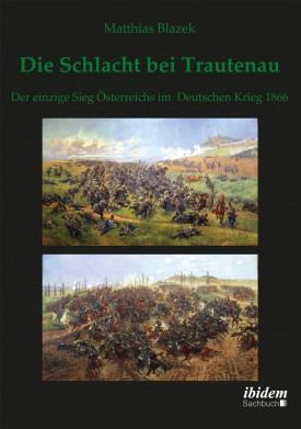 Die Schlacht bei Trautenau. Der einzige Sieg Österreichs im Deutschen Krieg 1866