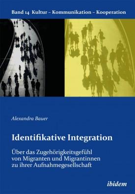Identifikative Integration. Über das Zugehörigkeitsgefühl von Migranten und Migrantinnen zu ihrer Aufnahmegesellschaft