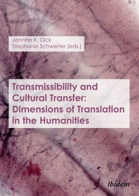 Transmissibility and Cultural Transfer: Dimensions of Translation in the Humanities