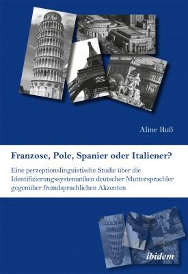 Franzose, Pole, Spanier oder Italiener? Eine perzeptionslinguistische Studie über die Identifizierungssystematiken deutscher Muttersprachler gegenüber fremdsprachlichen Akzenten