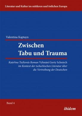 Zwischen Tabu und Trauma. Katerina Tuckovas Roman Vyhnani Gerty Schnirch im Kontext der tschechischen Literatur über die Vertreibung der Deutschen