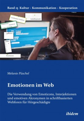Emotionen im Web: Die Verwendung von Emoticons, Interjektionen und emotiven Akronymen in schriftbasierten Webforen für Hörgeschädigte