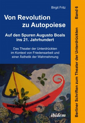 Von Revolution zu Autopoiese: Auf den Spuren Augusto Boals ins 21. Jahrhundert