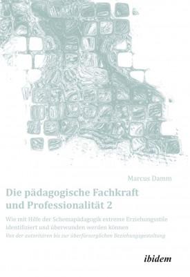 Die pädagogische Fachkraft und Professionalität: Wie mit Hilfe der Schemapädagogik  extreme Erziehungsstile identifiziert und überwunden werden können (2)